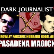 Dark Journalist X-107: Pasadena Magick Occult Aerospace Secret NASA Parsons-Hubbard Crowley.