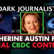 DARK JOURNALIST INTERVIEWS FORMER ASST. HUD SECRETARY CATHERINE AUSTIN FITTS ON CENTRAL BANK DIGITAL CONTROL!